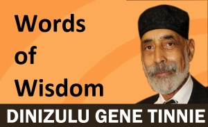 DINZULU-GENE-TINNIE words of wisdom