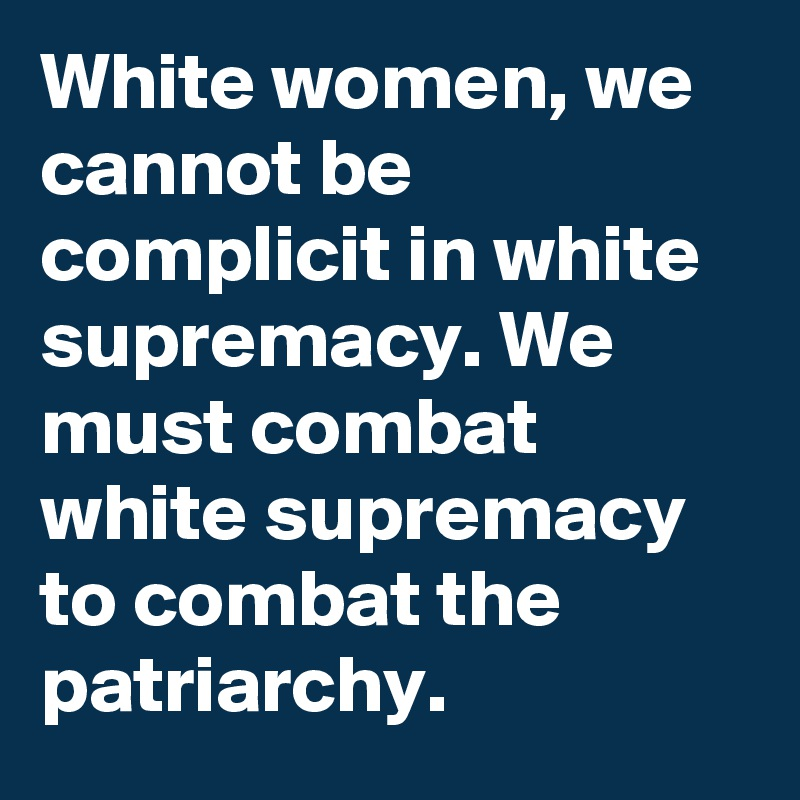 White-women-we-cannot-be-complicit-in-white-suprem